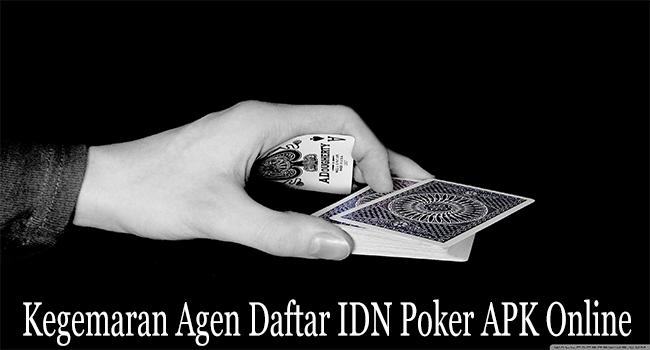 Kegemaran Agen Daftar IDN Poker APK Online Terpercaya