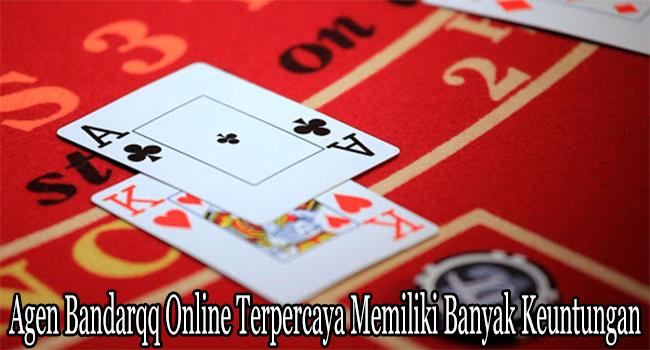 Agen Bandarqq Online Terpercaya Memiliki Banyak Keuntungan